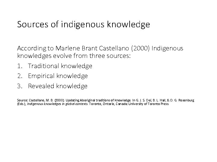 Sources of indigenous knowledge According to Marlene Brant Castellano (2000) Indigenous knowledges evolve from