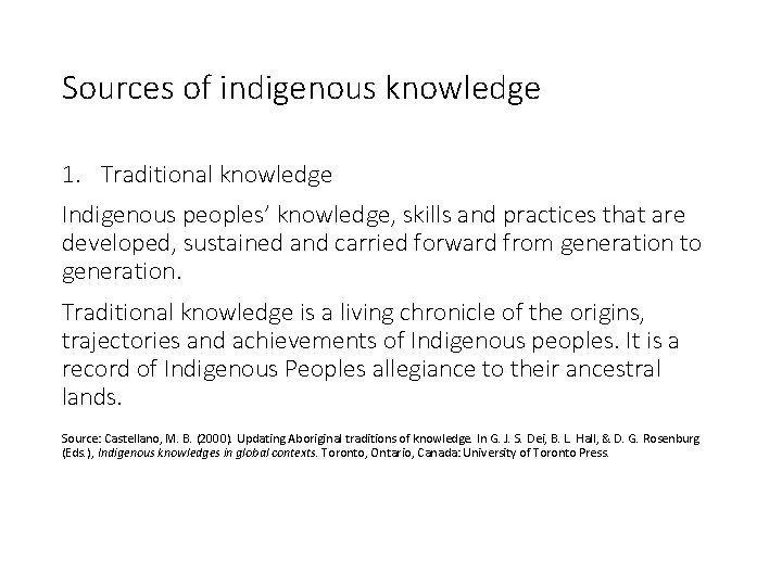 Sources of indigenous knowledge 1. Traditional knowledge Indigenous peoples' knowledge, skills and practices that
