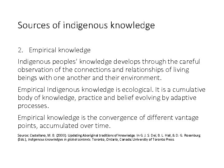 Sources of indigenous knowledge 2. Empirical knowledge Indigenous peoples' knowledge develops through the careful