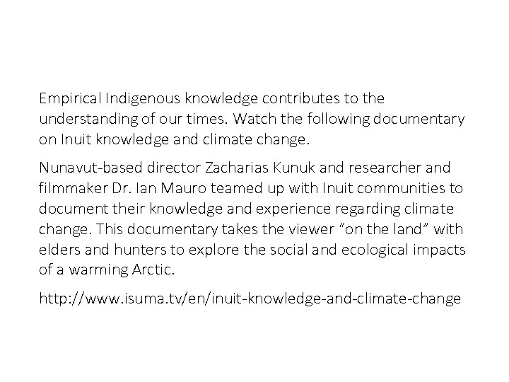 Empirical Indigenous knowledge contributes to the understanding of our times. Watch the following documentary