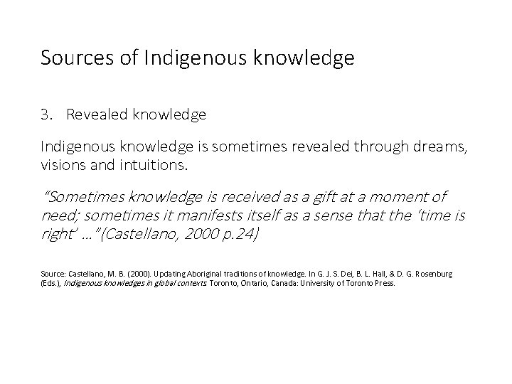 Sources of Indigenous knowledge 3. Revealed knowledge Indigenous knowledge is sometimes revealed through dreams,