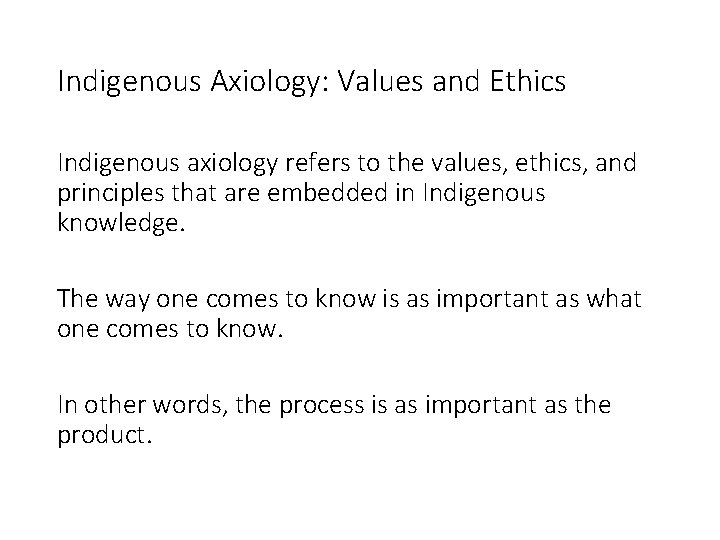 Indigenous Axiology: Values and Ethics Indigenous axiology refers to the values, ethics, and principles