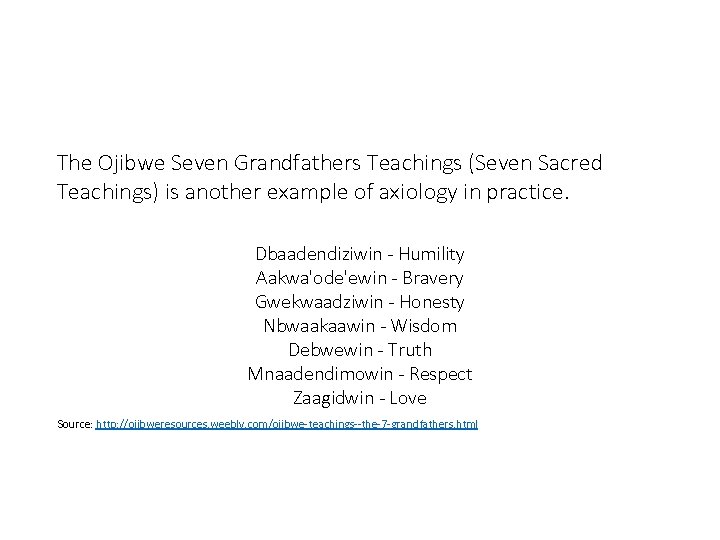 The Ojibwe Seven Grandfathers Teachings (Seven Sacred Teachings) is another example of axiology in