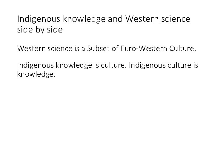 Indigenous knowledge and Western science side by side Western science is a Subset of
