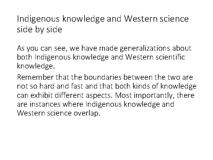 Indigenous knowledge and Western science side by side As you can see, we have