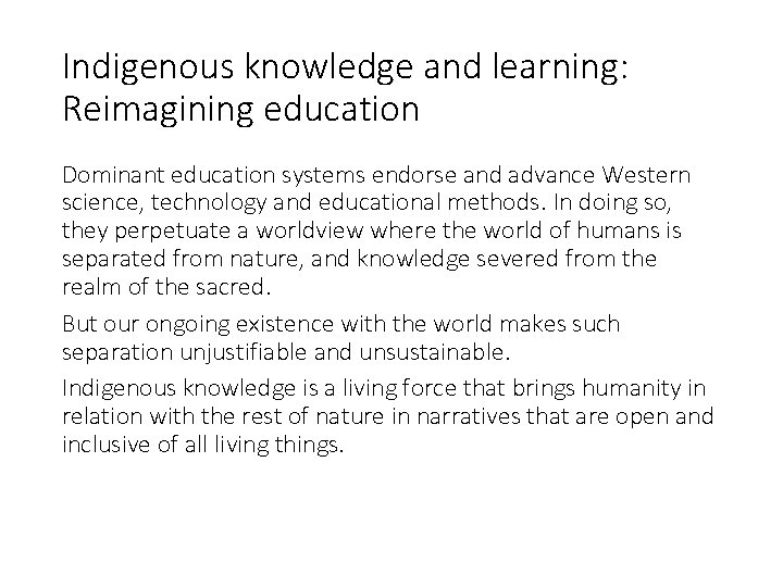 Indigenous knowledge and learning: Reimagining education Dominant education systems endorse and advance Western science,