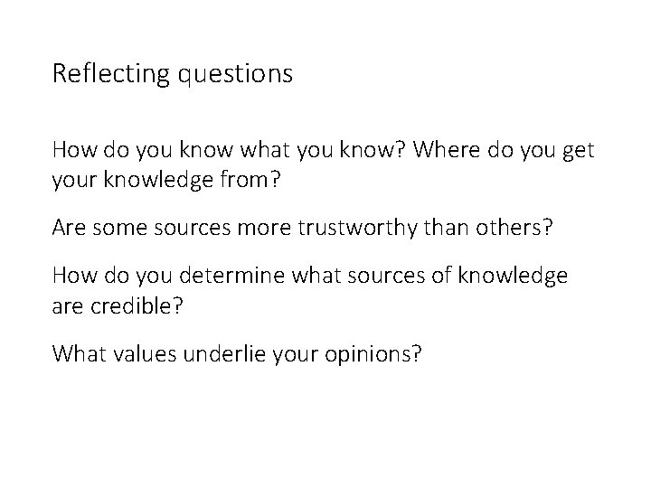 Reflecting questions How do you know what you know? Where do you get your