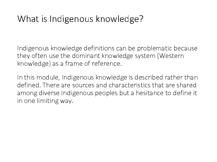 What is Indigenous knowledge? Indigenous knowledge definitions can be problematic because they often use