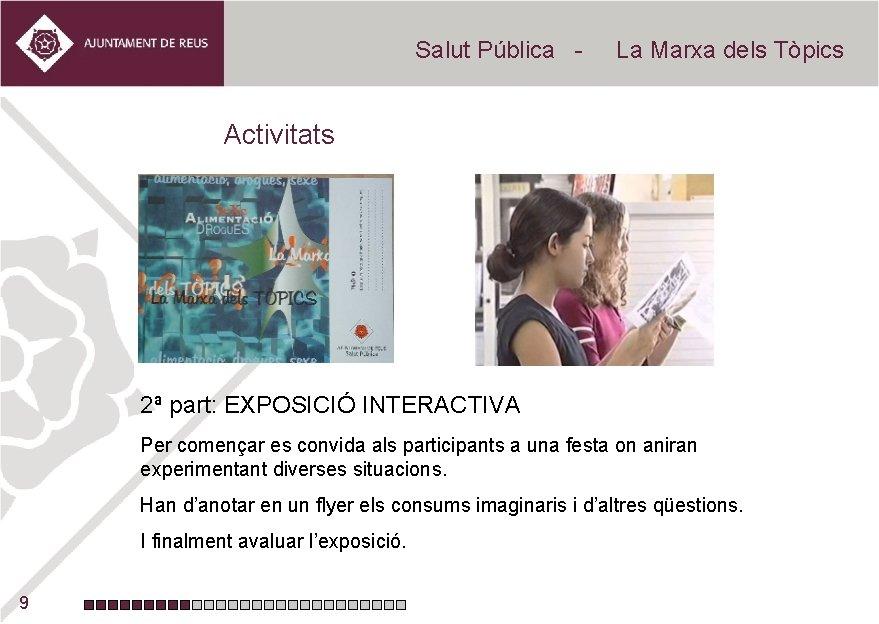 Salut Pública - La Marxa dels Tòpics Activitats 2ª part: EXPOSICIÓ INTERACTIVA Per començar