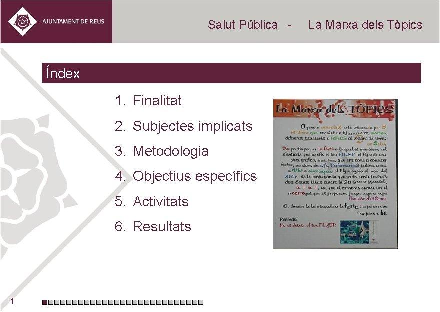 Salut Pública - Índex 1. Finalitat 2. Subjectes implicats 3. Metodologia 4. Objectius específics