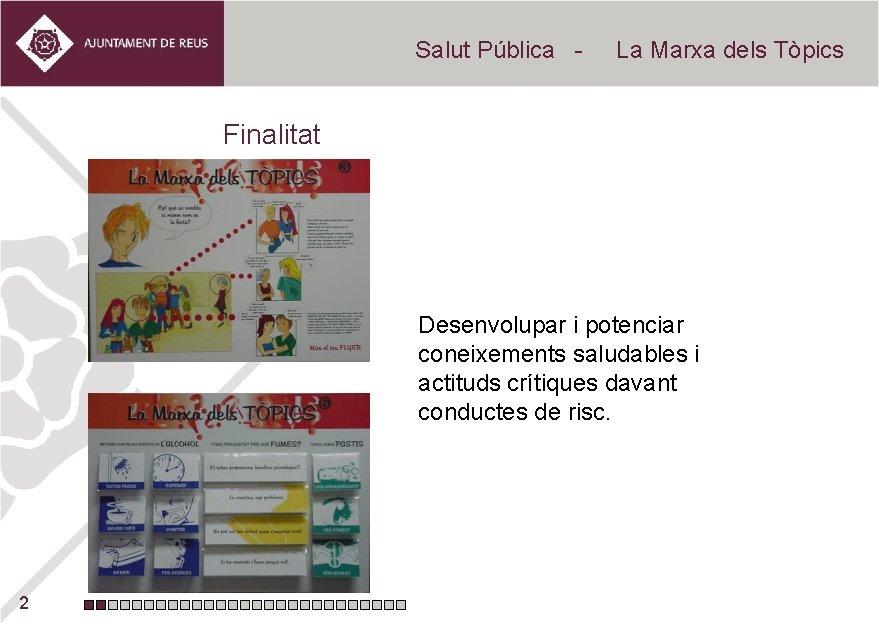 Salut Pública - La Marxa dels Tòpics Finalitat Desenvolupar i potenciar coneixements saludables i