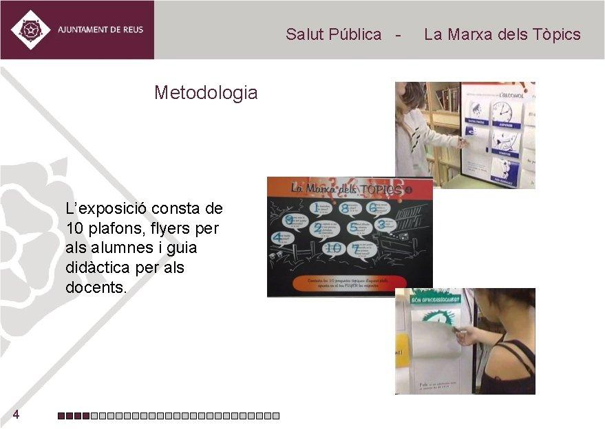 Salut Pública - Metodologia L'exposició consta de 10 plafons, flyers per als alumnes i