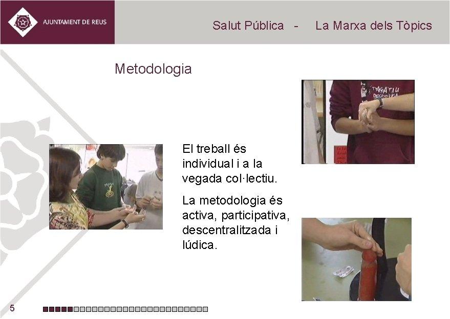 Salut Pública - Metodologia El treball és individual i a la vegada col·lectiu. La