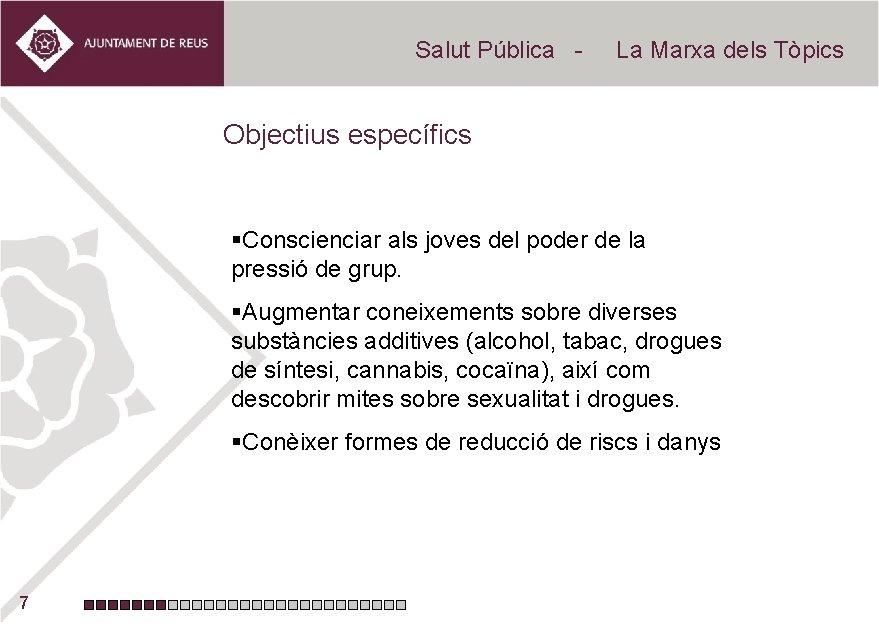 Salut Pública - La Marxa dels Tòpics Objectius específics §Conscienciar als joves del poder