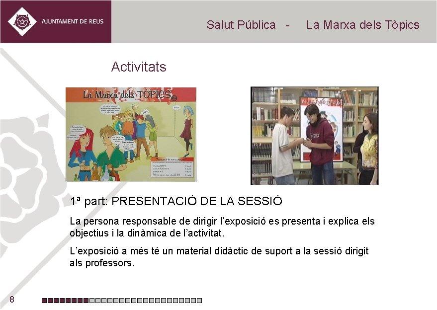 Salut Pública - La Marxa dels Tòpics Activitats 1ª part: PRESENTACIÓ DE LA SESSIÓ