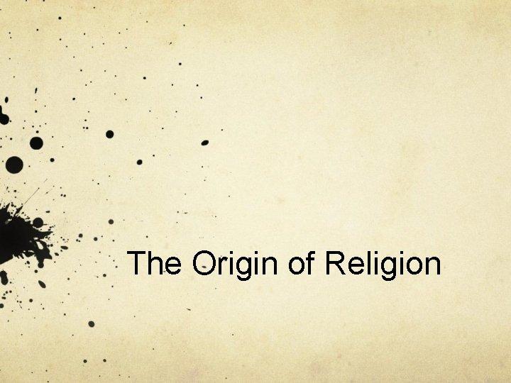 The Origin of Religion