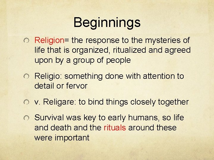 Beginnings Religion= the response to the mysteries of life that is organized, ritualized and