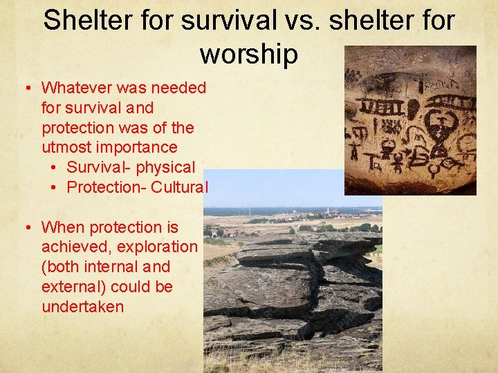 Shelter for survival vs. shelter for worship • Whatever was needed for survival and