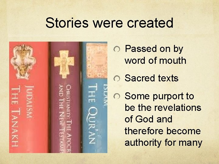 Stories were created Passed on by word of mouth Sacred texts Some purport to