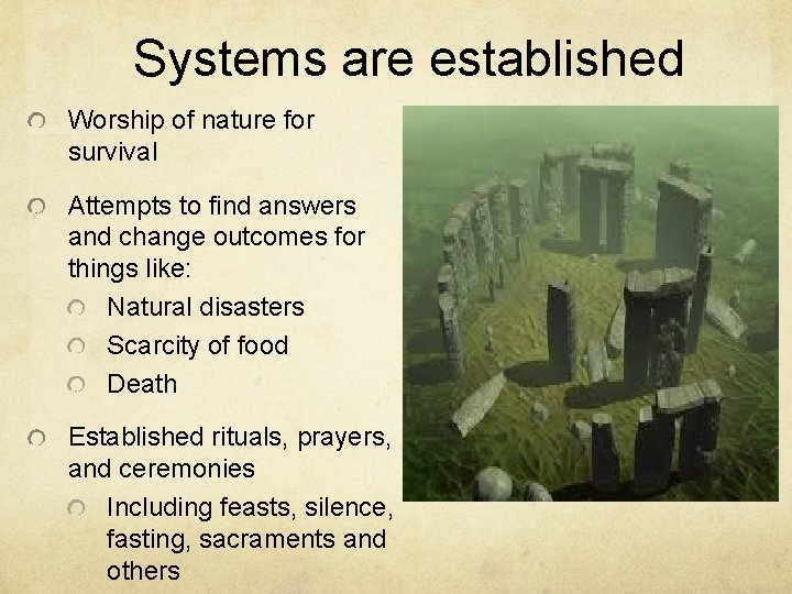 Systems are established Worship of nature for survival Attempts to find answers and change