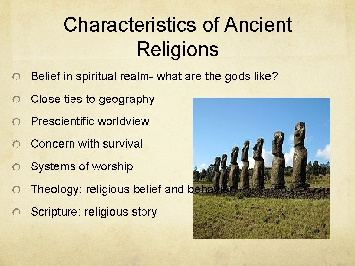Characteristics of Ancient Religions Belief in spiritual realm- what are the gods like? Close