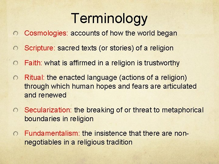 Terminology Cosmologies: accounts of how the world began Scripture: sacred texts (or stories) of