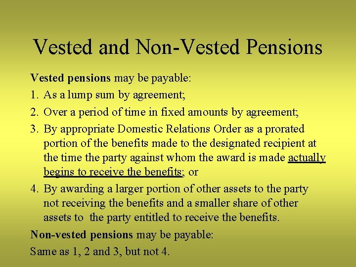 Vested and Non-Vested Pensions Vested pensions may be payable: 1. As a lump sum