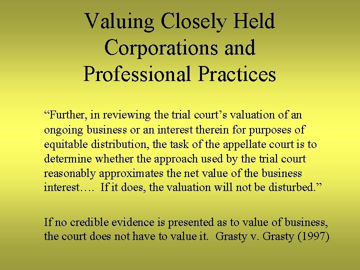 """Valuing Closely Held Corporations and Professional Practices """"Further, in reviewing the trial court's valuation"""