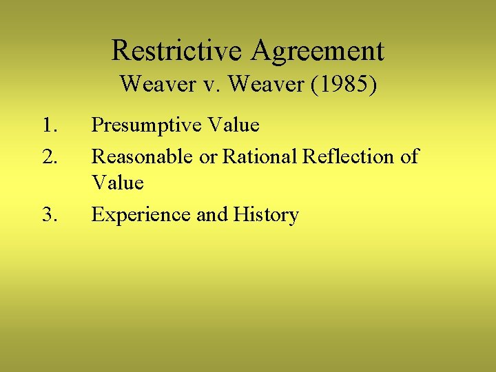Restrictive Agreement Weaver v. Weaver (1985) 1. 2. 3. Presumptive Value Reasonable or Rational
