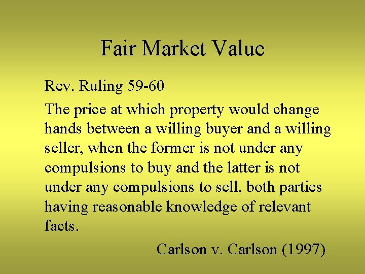 Fair Market Value Rev. Ruling 59 -60 The price at which property would change