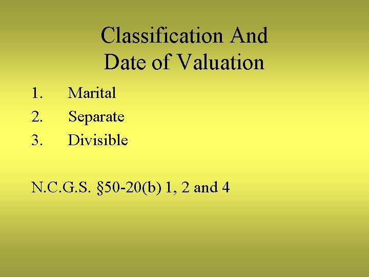 Classification And Date of Valuation 1. 2. 3. Marital Separate Divisible N. C. G.