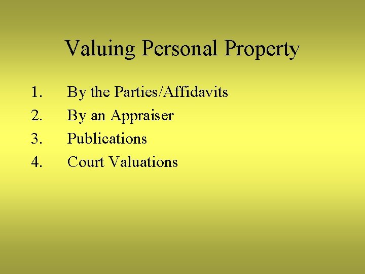 Valuing Personal Property 1. 2. 3. 4. By the Parties/Affidavits By an Appraiser Publications