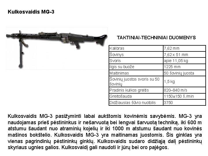 Kulkosvaidis MG-3 TAKTINIAI-TECHNINIAI DUOMENYS Kalibras 7, 62 mm Šovinys 7, 62 x 51 mm