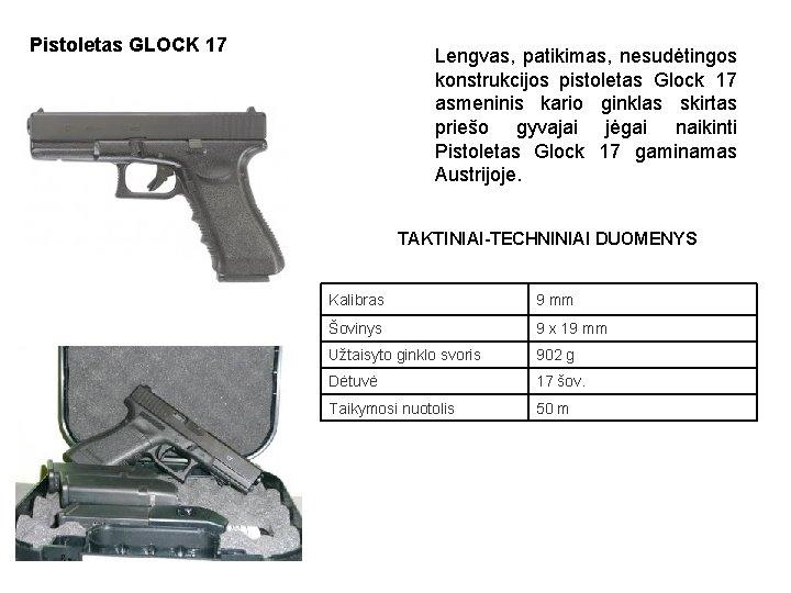 Pistoletas GLOCK 17 Lengvas, patikimas, nesudėtingos konstrukcijos pistoletas Glock 17 asmeninis kario ginklas skirtas