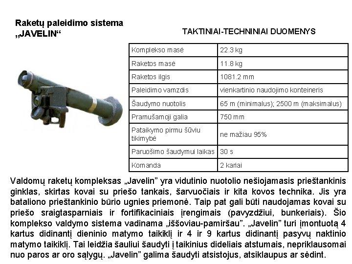 """Raketų paleidimo sistema """"JAVELIN"""" TAKTINIAI-TECHNINIAI DUOMENYS Komplekso masė 22. 3 kg Raketos masė 11."""