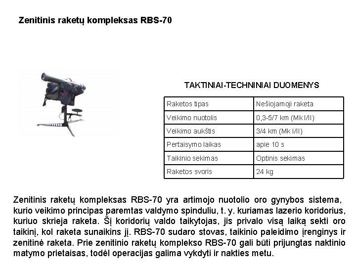Zenitinis raketų kompleksas RBS-70 TAKTINIAI-TECHNINIAI DUOMENYS Raketos tipas Nešiojamoji raketa Veikimo nuotolis 0, 3