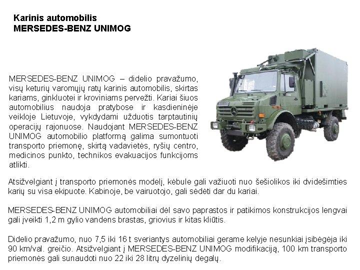 Karinis automobilis MERSEDES-BENZ UNIMOG – didelio pravažumo, visų keturių varomųjų ratų karinis automobilis, skirtas
