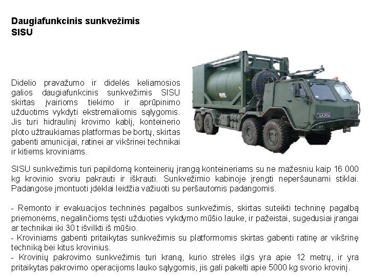 Daugiafunkcinis sunkvežimis SISU Didelio pravažumo ir didelės keliamosios galios daugiafunkcinis sunkvežimis SISU skirtas įvairioms