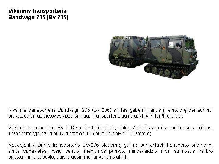Vikšrinis transporteris Bandvagn 206 (Bv 206) skirtas gabenti karius ir ekipuotę per sunkiai pravažiuojamas