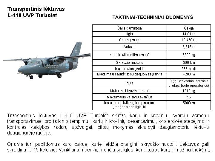 Transportinis lėktuvas L-410 UVP Turbolet Šalis gamintoja Čekija Ilgis 14, 81 m Sparnų mojis