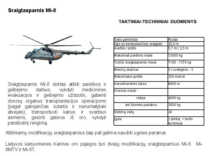 Sraigtasparnis Mi-8 skirtas atlikti paieškos ir gelbėjimo darbus, vykdyti medicininės evakuacijos ir gelbėjimo užduotis,