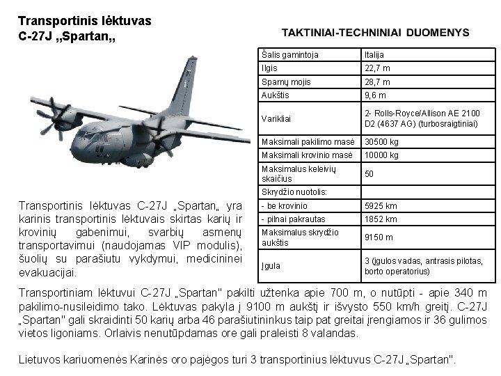 """Transportinis lėktuvas C-27 J """"Spartan"""" Šalis gamintoja Italija Ilgis 22, 7 m Sparnų mojis"""
