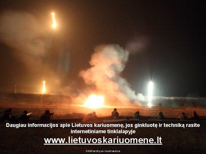 Daugiau informacijos apie Lietuvos kariuomenę, jos ginkluotę ir techniką rasite internetiniame tinklalapyje www. lietuvoskariuomene.