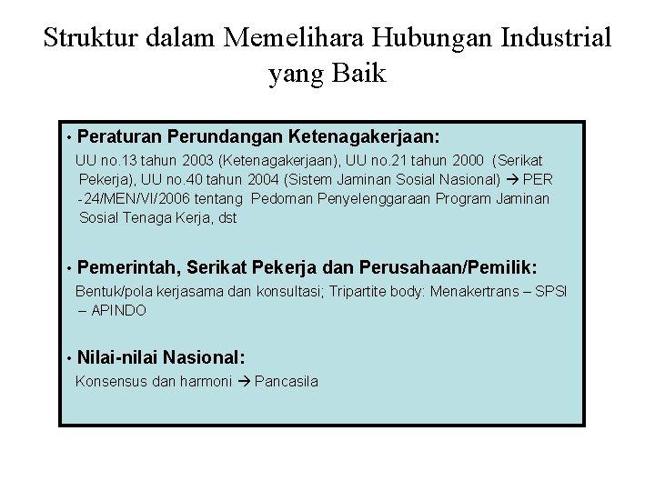 Struktur dalam Memelihara Hubungan Industrial yang Baik • Peraturan Perundangan Ketenagakerjaan: UU no. 13