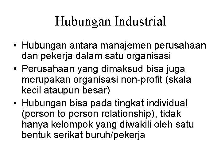 Hubungan Industrial • Hubungan antara manajemen perusahaan dan pekerja dalam satu organisasi • Perusahaan