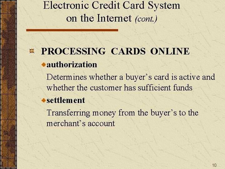 Electronic Credit Card System on the Internet (cont. ) PROCESSING CARDS ONLINE authorization Determines