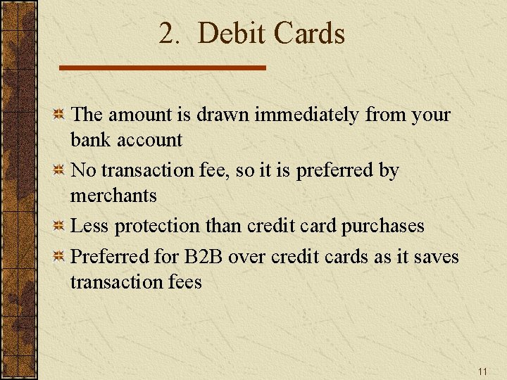 2. Debit Cards The amount is drawn immediately from your bank account No transaction