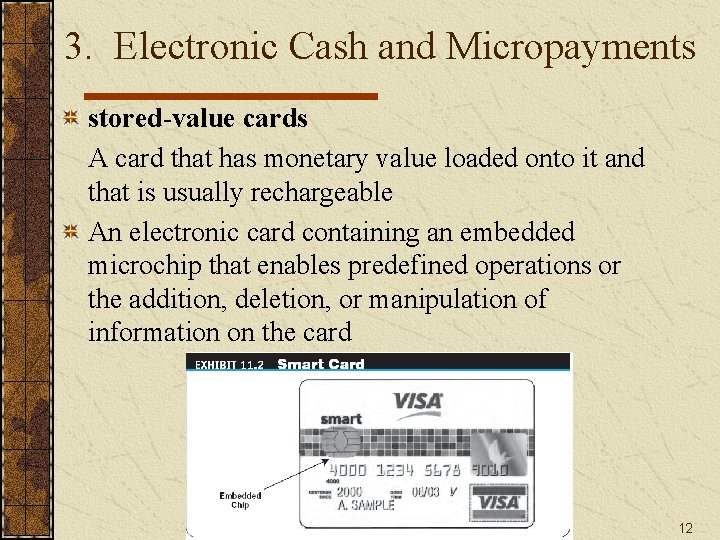 3. Electronic Cash and Micropayments stored-value cards A card that has monetary value loaded