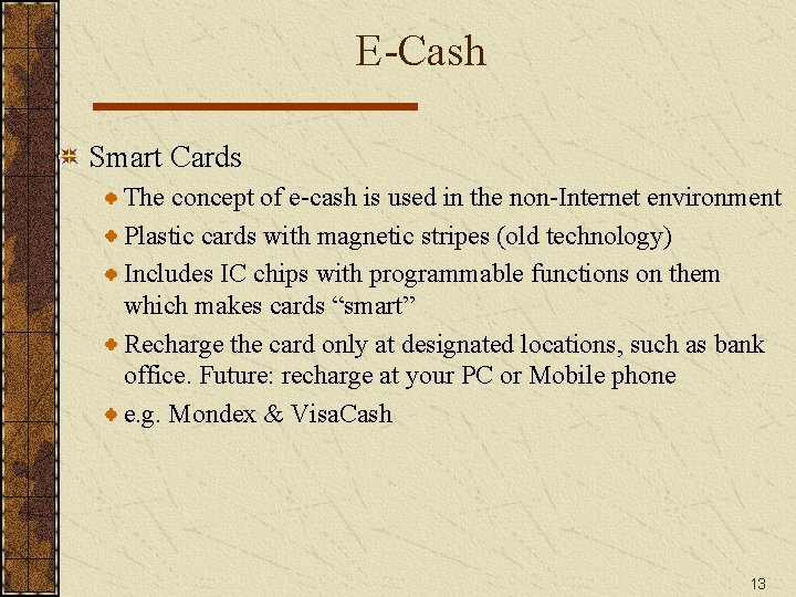 E-Cash Smart Cards The concept of e-cash is used in the non-Internet environment Plastic