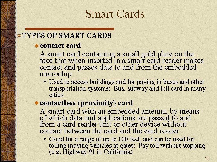 Smart Cards TYPES OF SMART CARDS contact card A smart card containing a small